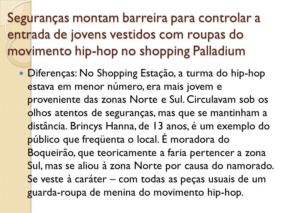 Seguranças montam barreira para controlar a entrada de jovens vestidos com roupas do movimento hip-hop no shopping Palladium Diferenças: No Shopping E