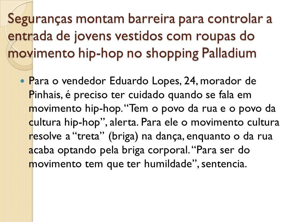 Para o vendedor Eduardo Lopes, 24, morador de Pinhais, é preciso ter cuidado quando se fala em movimento hip-hop. Tem o povo da rua e o povo da cultur