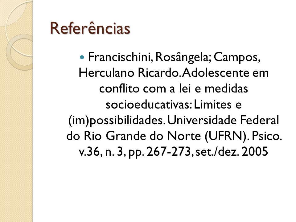 Referências Francischini, Rosângela; Campos, Herculano Ricardo. Adolescente em conflito com a lei e medidas socioeducativas: Limites e (im)possibilida