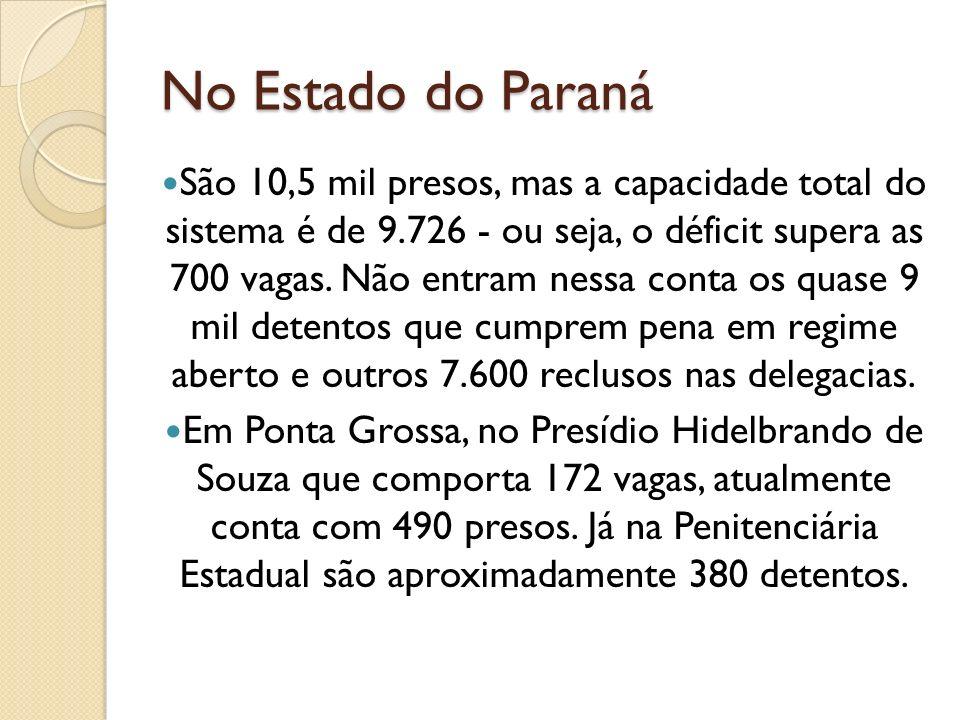 No Estado do Paraná São 10,5 mil presos, mas a capacidade total do sistema é de 9.726 - ou seja, o déficit supera as 700 vagas. Não entram nessa conta