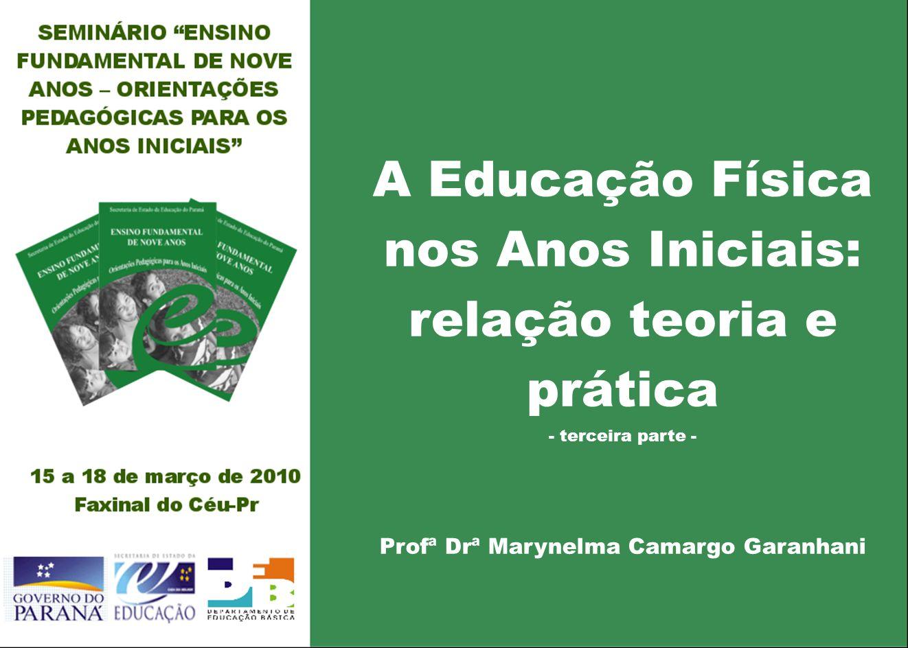 A Educação Física nos Anos Iniciais: relação teoria e prática - terceira parte - Profª Drª Marynelma Camargo Garanhani