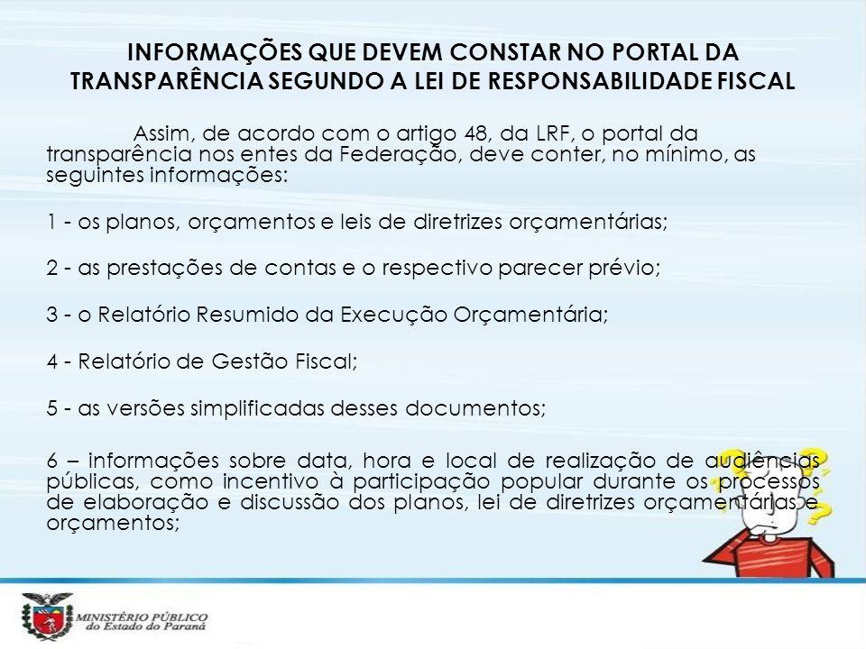 INFORMAÇÕES QUE DEVEM CONSTAR NO PORTAL DA TRANSPARÊNCIA SEGUNDO A LEI DE RESPONSABILIDADE FISCAL Assim, de acordo com o artigo 48, da LRF, o portal d