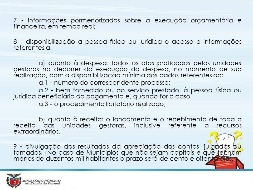 7 - informações pormenorizadas sobre a execução orçamentária e financeira, em tempo real; 8 – disponibilização a pessoa física ou jurídica o acesso a