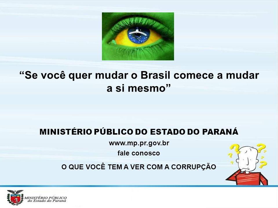Se você quer mudar o Brasil comece a mudar a si mesmo MINISTÉRIO PÚBLICO DO ESTADO DO PARANÁ www.mp.pr.gov.br fale conosco O QUE VOCÊ TEM A VER COM A