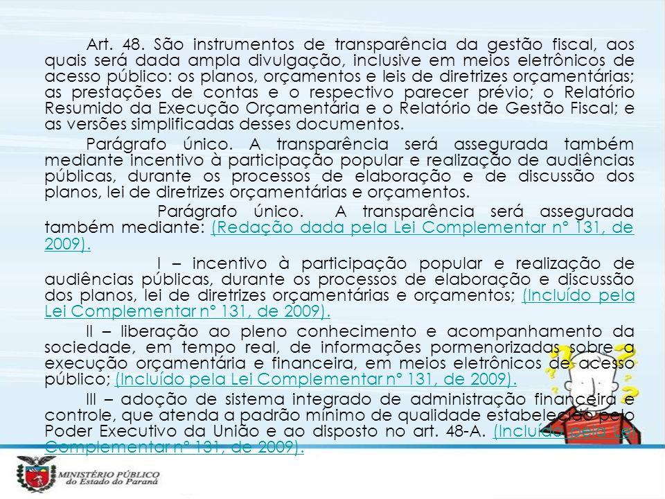 Art. 48. São instrumentos de transparência da gestão fiscal, aos quais será dada ampla divulgação, inclusive em meios eletrônicos de acesso público: o