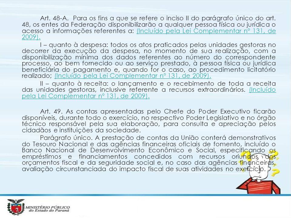 Art. 48-A. Para os fins a que se refere o inciso II do parágrafo único do art. 48, os entes da Federação disponibilizarão a qualquer pessoa física ou