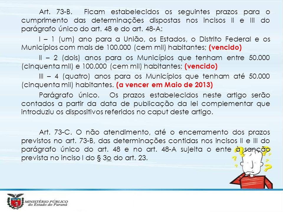Art. 73-B. Ficam estabelecidos os seguintes prazos para o cumprimento das determinações dispostas nos incisos II e III do parágrafo único do art. 48 e