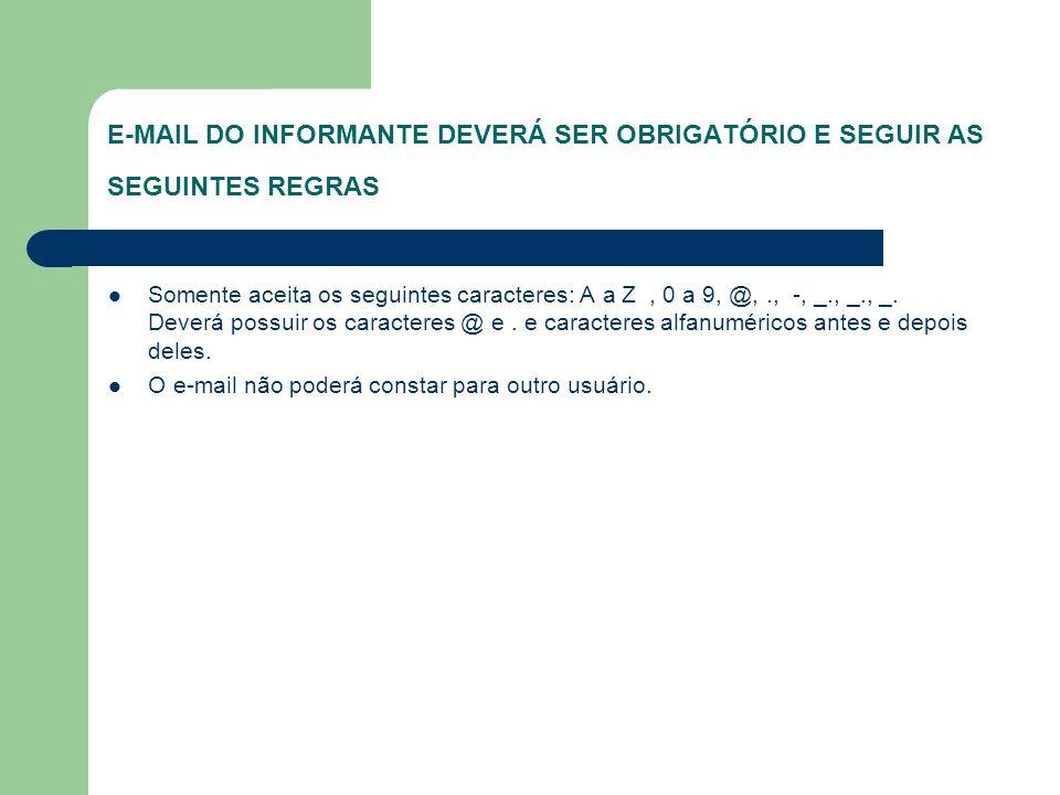E-MAIL DO INFORMANTE DEVERÁ SER OBRIGATÓRIO E SEGUIR AS SEGUINTES REGRAS Somente aceita os seguintes caracteres: A a Z, 0 a 9, @,., -, _., _., _. Deve