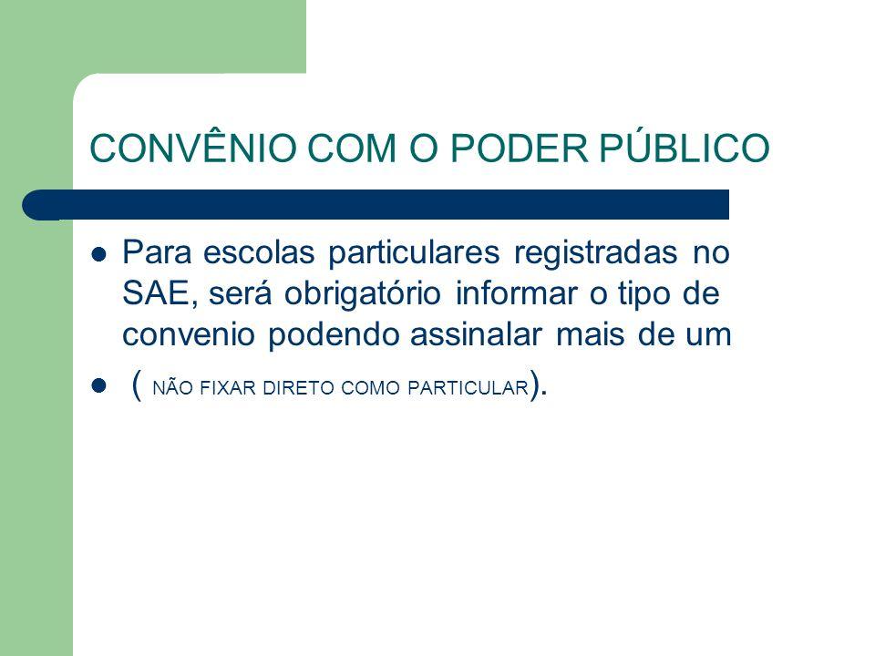 CONVÊNIO COM O PODER PÚBLICO Para escolas particulares registradas no SAE, será obrigatório informar o tipo de convenio podendo assinalar mais de um (