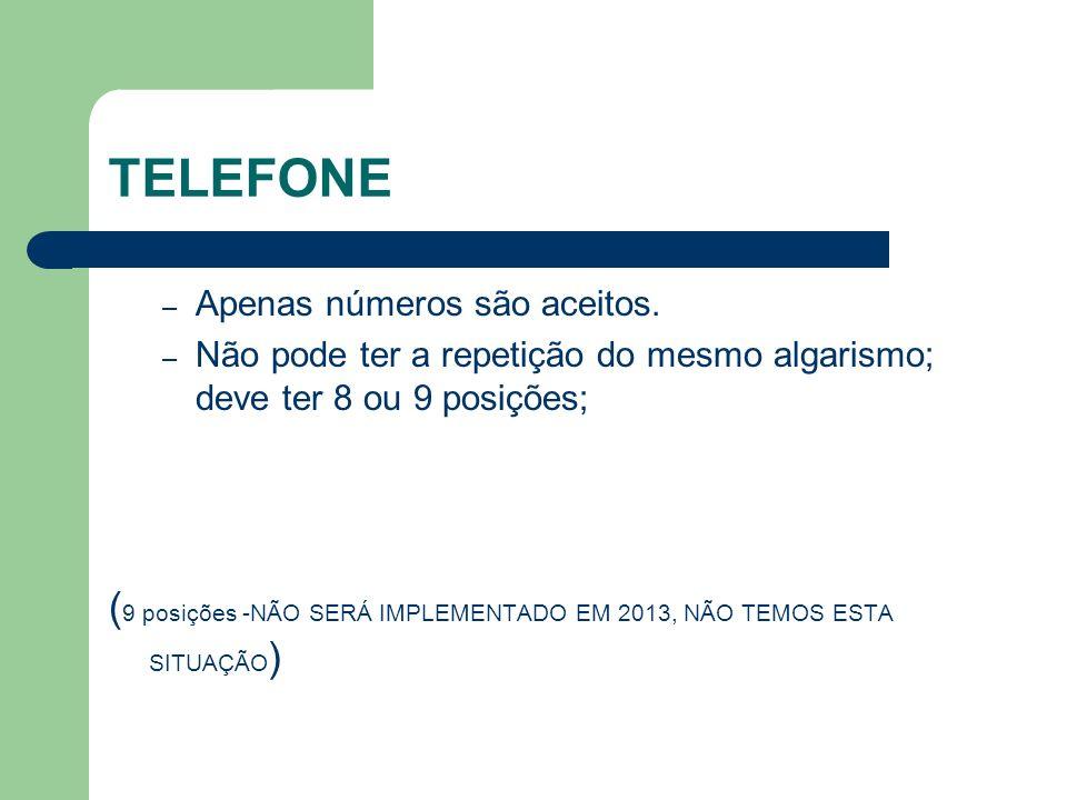 TELEFONE – Apenas números são aceitos. – Não pode ter a repetição do mesmo algarismo; deve ter 8 ou 9 posições; ( 9 posições -NÃO SERÁ IMPLEMENTADO EM