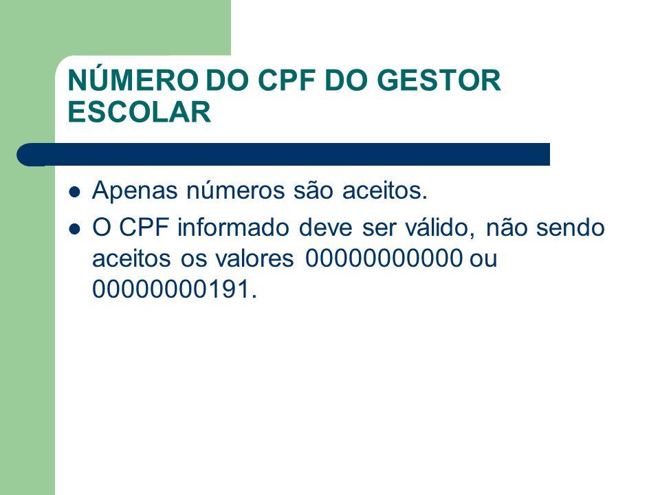 NÚMERO DO CPF DO GESTOR ESCOLAR Apenas números são aceitos. O CPF informado deve ser válido, não sendo aceitos os valores 00000000000 ou 00000000191.