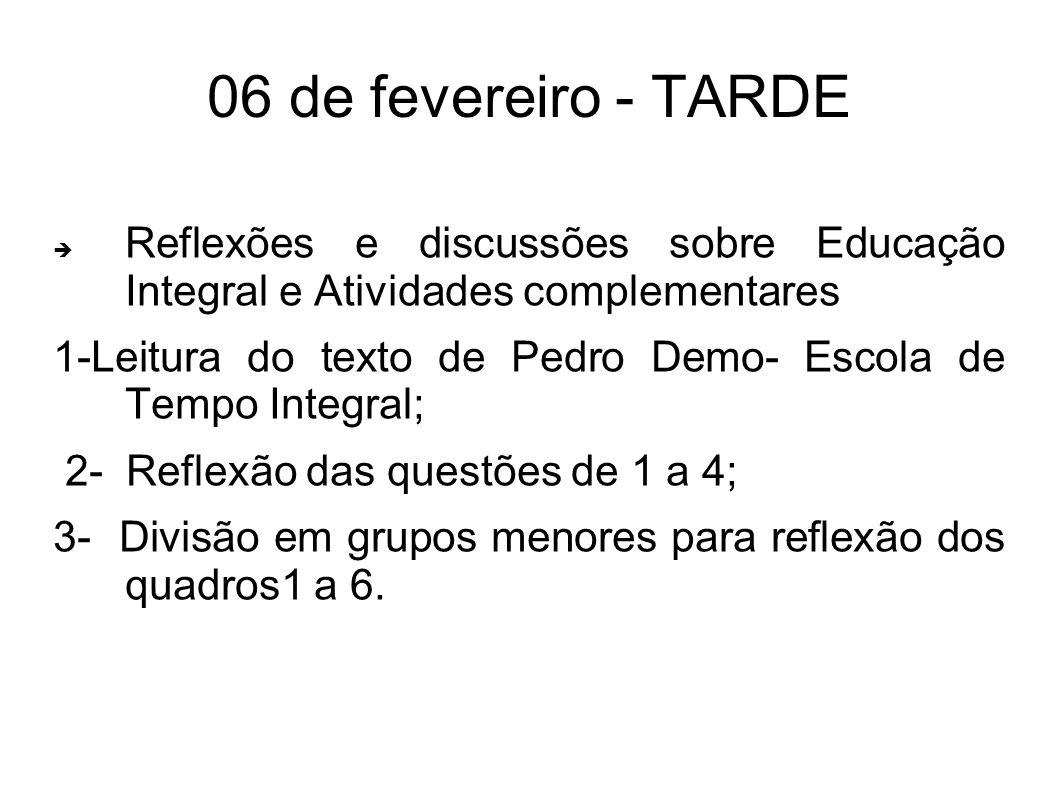 06 de fevereiro - TARDE Reflexões e discussões sobre Educação Integral e Atividades complementares 1-Leitura do texto de Pedro Demo- Escola de Tempo I