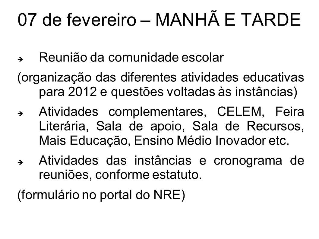 07 de fevereiro – MANHÃ E TARDE Reunião da comunidade escolar (organização das diferentes atividades educativas para 2012 e questões voltadas às instâ