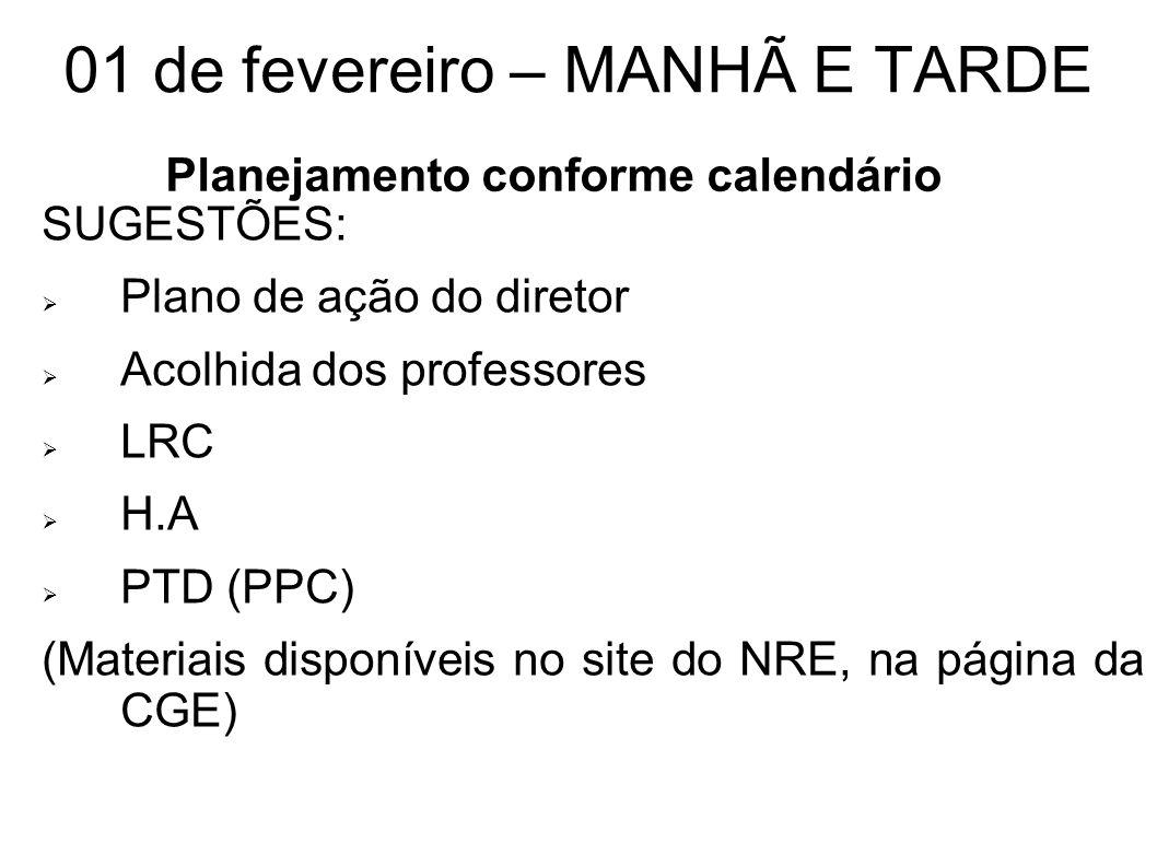 01 de fevereiro – MANHÃ E TARDE SUGESTÕES: Plano de ação do diretor Acolhida dos professores LRC H.A PTD (PPC) (Materiais disponíveis no site do NRE,