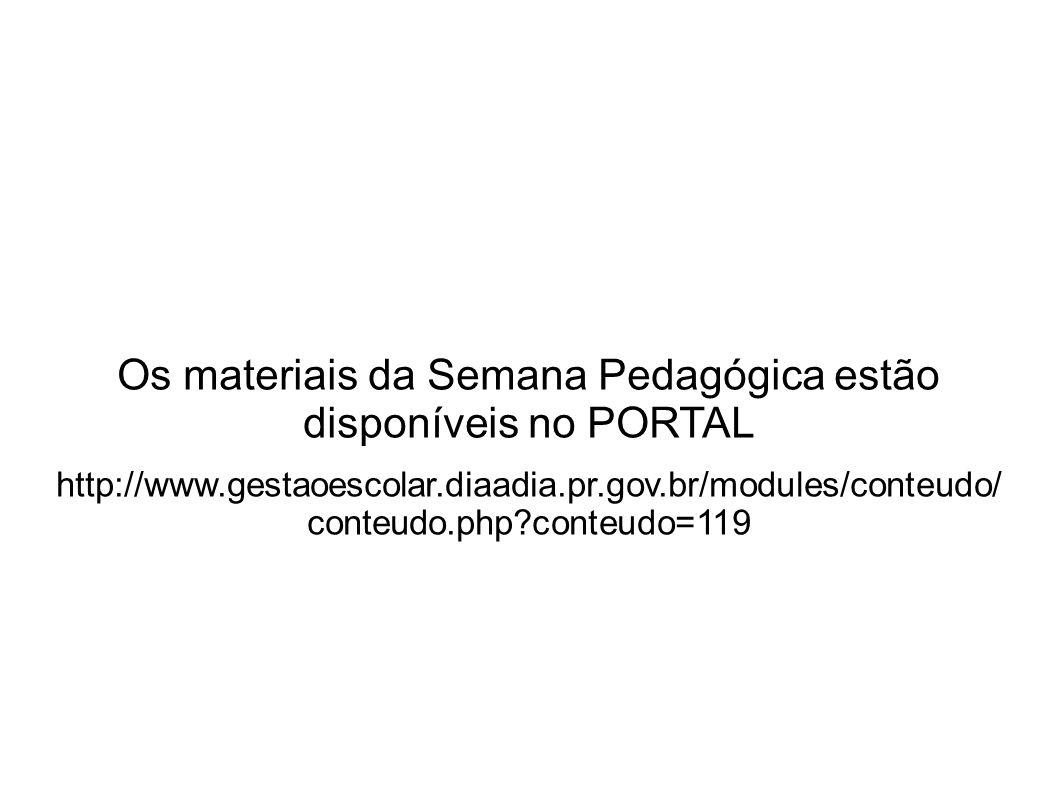 Os materiais da Semana Pedagógica estão disponíveis no PORTAL http://www.gestaoescolar.diaadia.pr.gov.br/modules/conteudo/ conteudo.php?conteudo=119