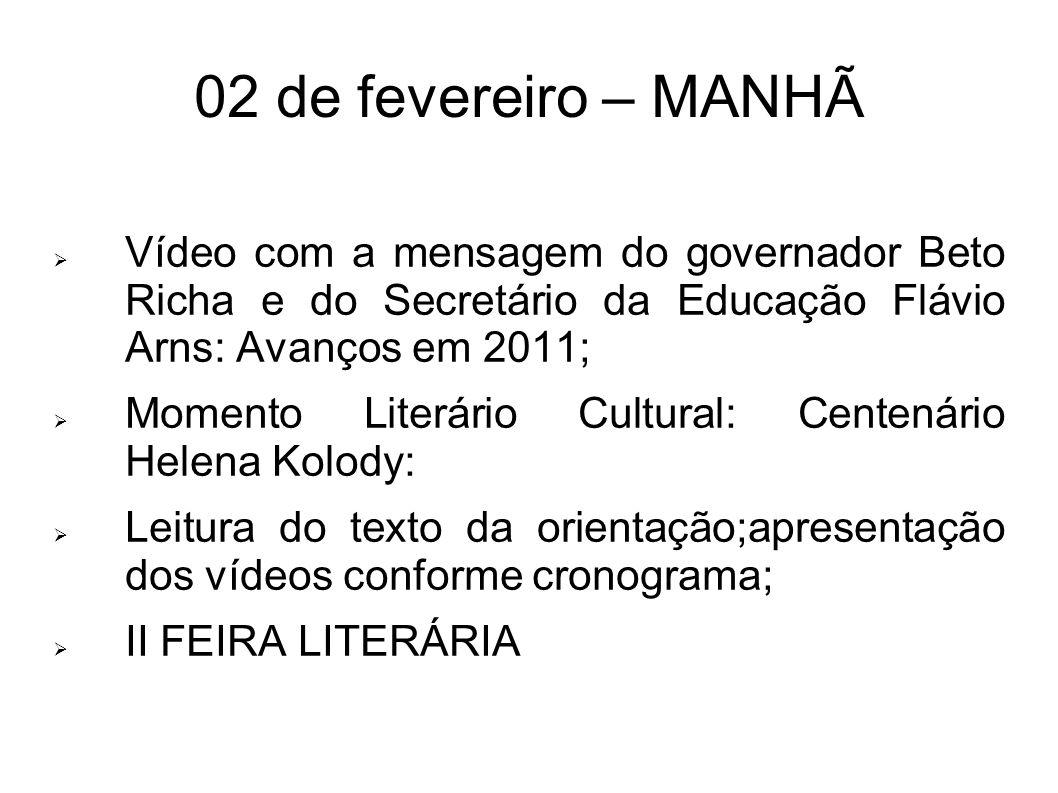 02 de fevereiro – MANHÃ Vídeo com a mensagem do governador Beto Richa e do Secretário da Educação Flávio Arns: Avanços em 2011; Momento Literário Cult