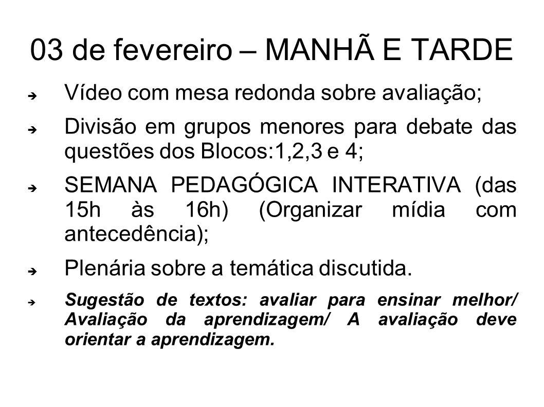 03 de fevereiro – MANHÃ E TARDE Vídeo com mesa redonda sobre avaliação; Divisão em grupos menores para debate das questões dos Blocos:1,2,3 e 4; SEMAN