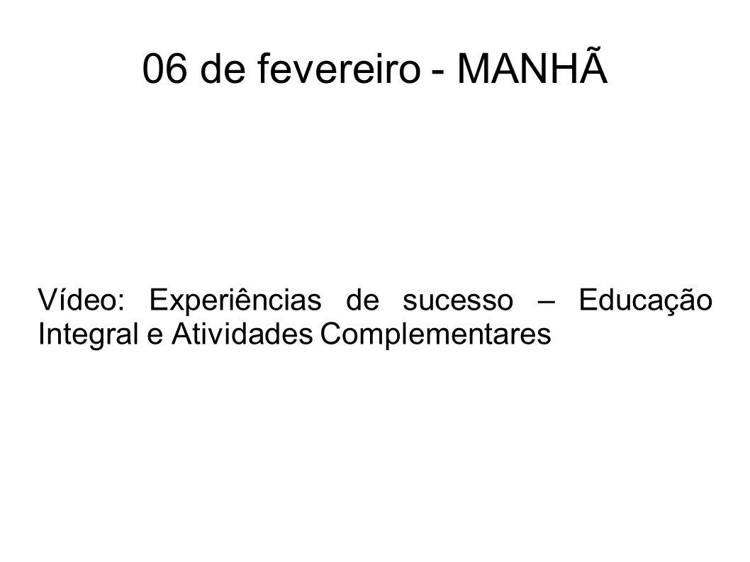 06 de fevereiro - MANHÃ Vídeo: Experiências de sucesso – Educação Integral e Atividades Complementares