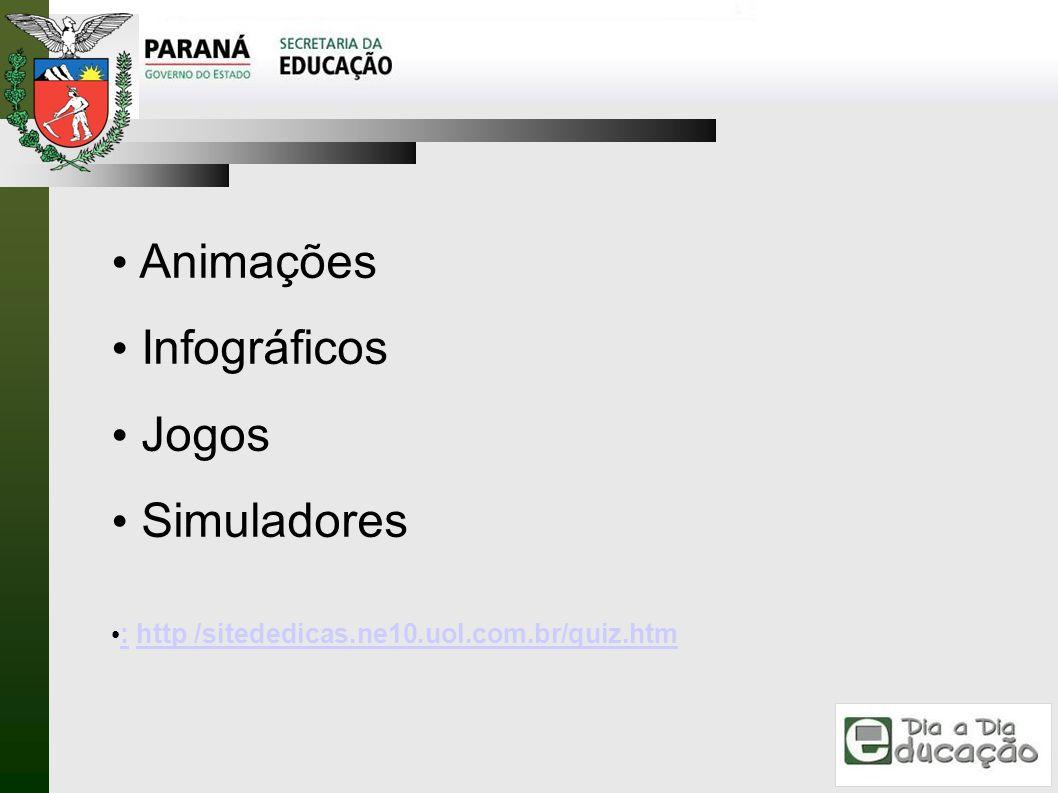 Animações Infográficos Jogos Simuladores : http /sitededicas.ne10.uol.com.br/quiz.htm :http /sitededicas.ne10.uol.com.br/quiz.htm