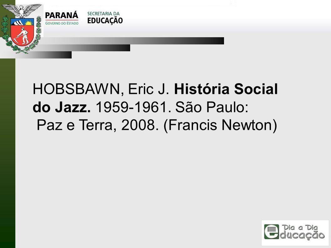 HOBSBAWN, Eric J. História Social do Jazz. 1959-1961. São Paulo: Paz e Terra, 2008. (Francis Newton)