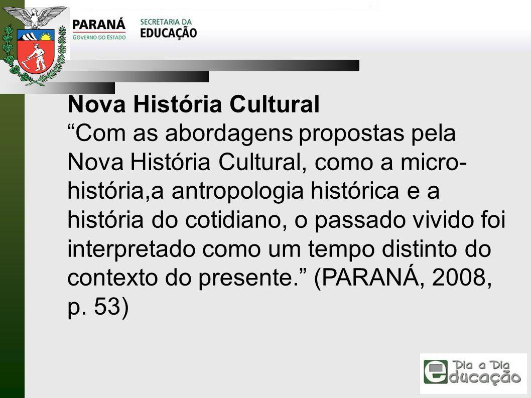 Nova História Cultural Com as abordagens propostas pela Nova História Cultural, como a micro- história,a antropologia histórica e a história do cotidi
