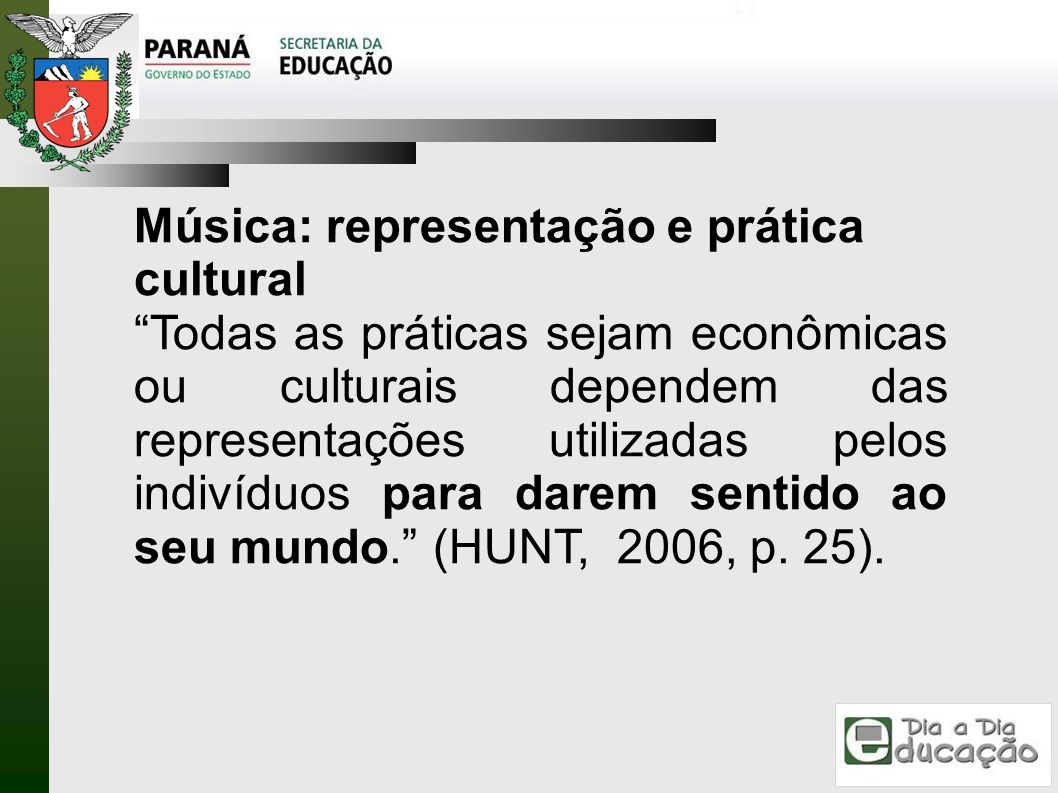 Música: representação e prática cultural Todas as práticas sejam econômicas ou culturais dependem das representações utilizadas pelos indivíduos para