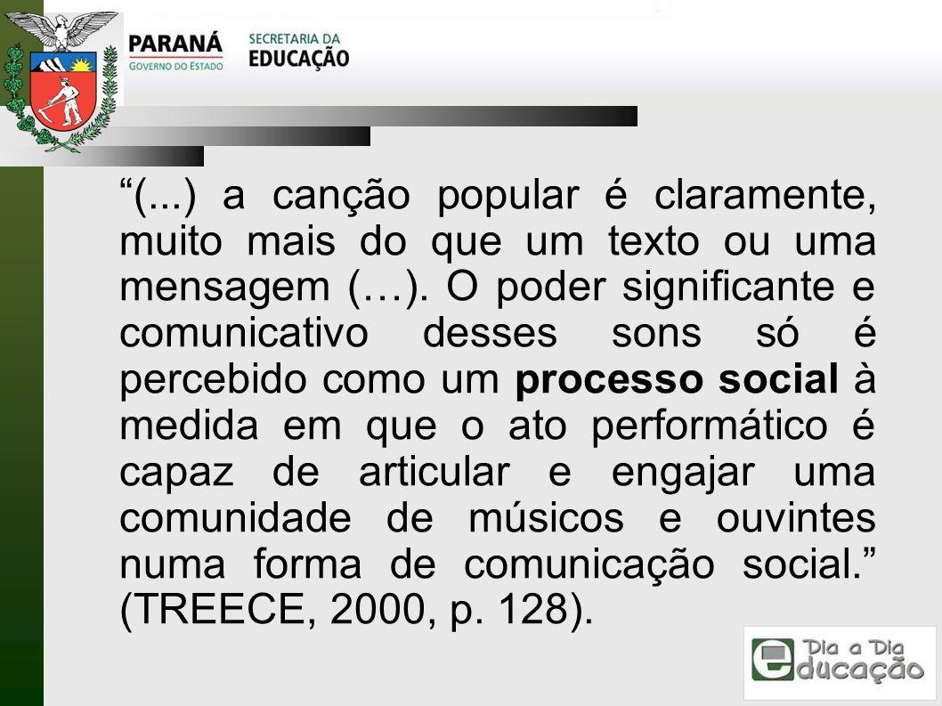 (...) a canção popular é claramente, muito mais do que um texto ou uma mensagem (…). O poder significante e comunicativo desses sons só é percebido co