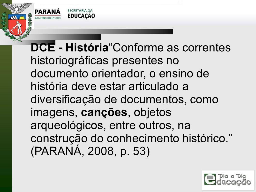 DCE - HistóriaConforme as correntes historiográficas presentes no documento orientador, o ensino de história deve estar articulado a diversificação de