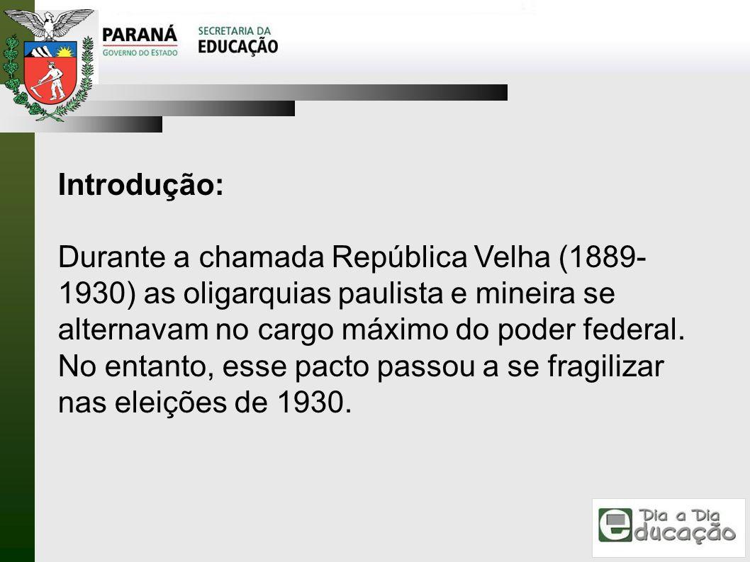 Introdução: Durante a chamada República Velha (1889- 1930) as oligarquias paulista e mineira se alternavam no cargo máximo do poder federal. No entant