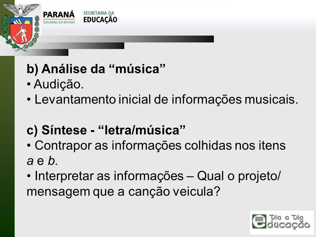 b) Análise da música Audição. Levantamento inicial de informações musicais. c) Síntese - letra/música Contrapor as informações colhidas nos itens a e