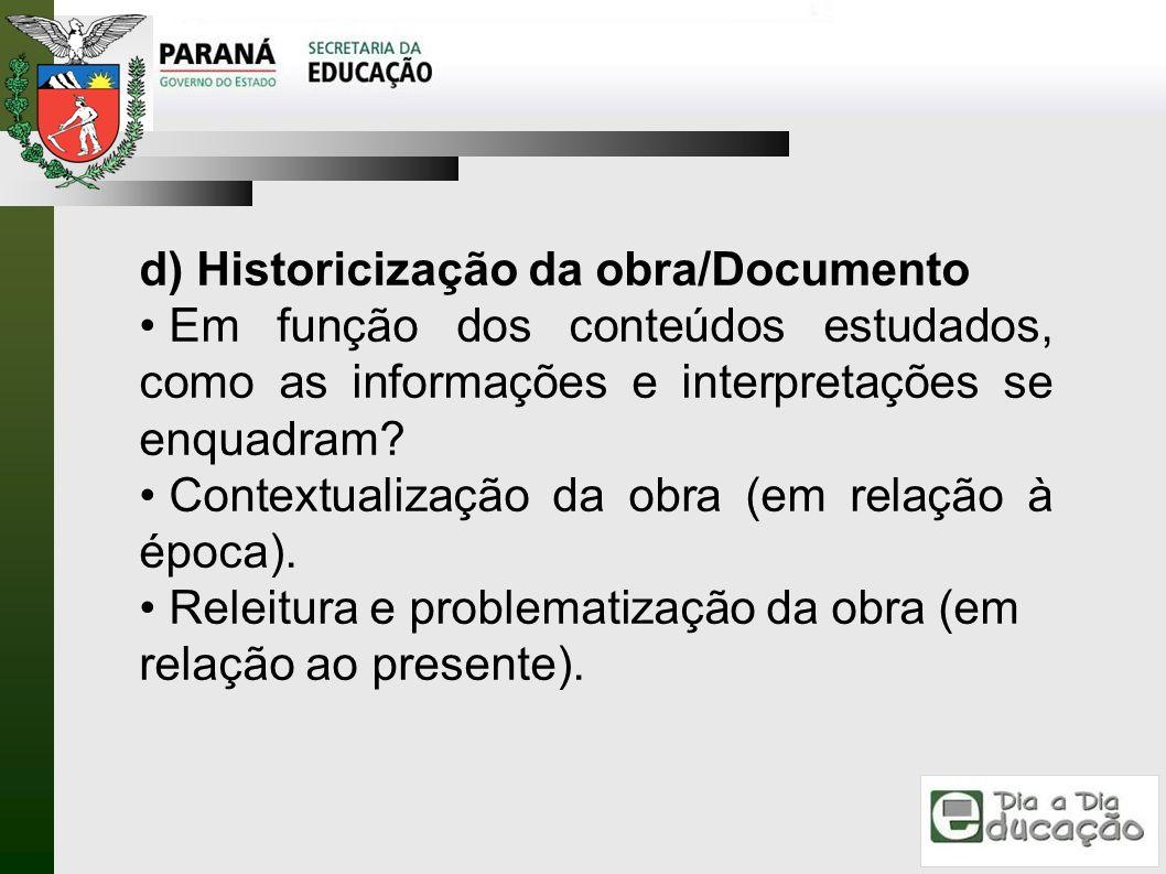 d) Historicização da obra/Documento Em função dos conteúdos estudados, como as informações e interpretações se enquadram? Contextualização da obra (em
