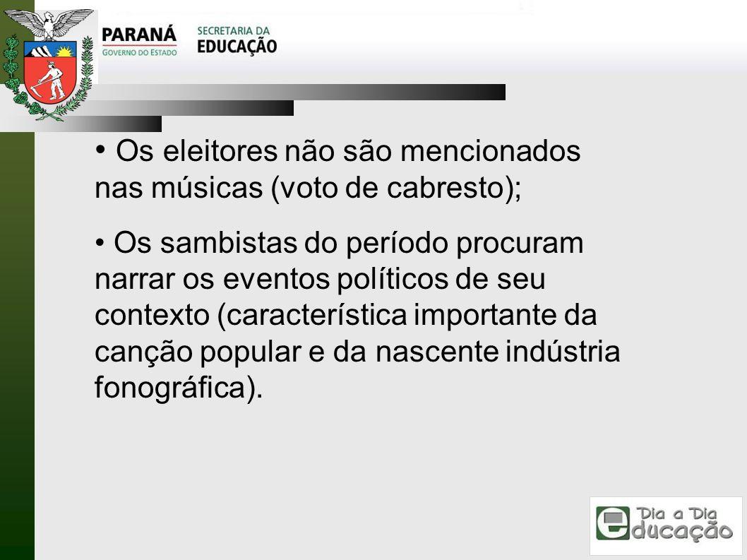 Os eleitores não são mencionados nas músicas (voto de cabresto); Os sambistas do período procuram narrar os eventos políticos de seu contexto (caracte