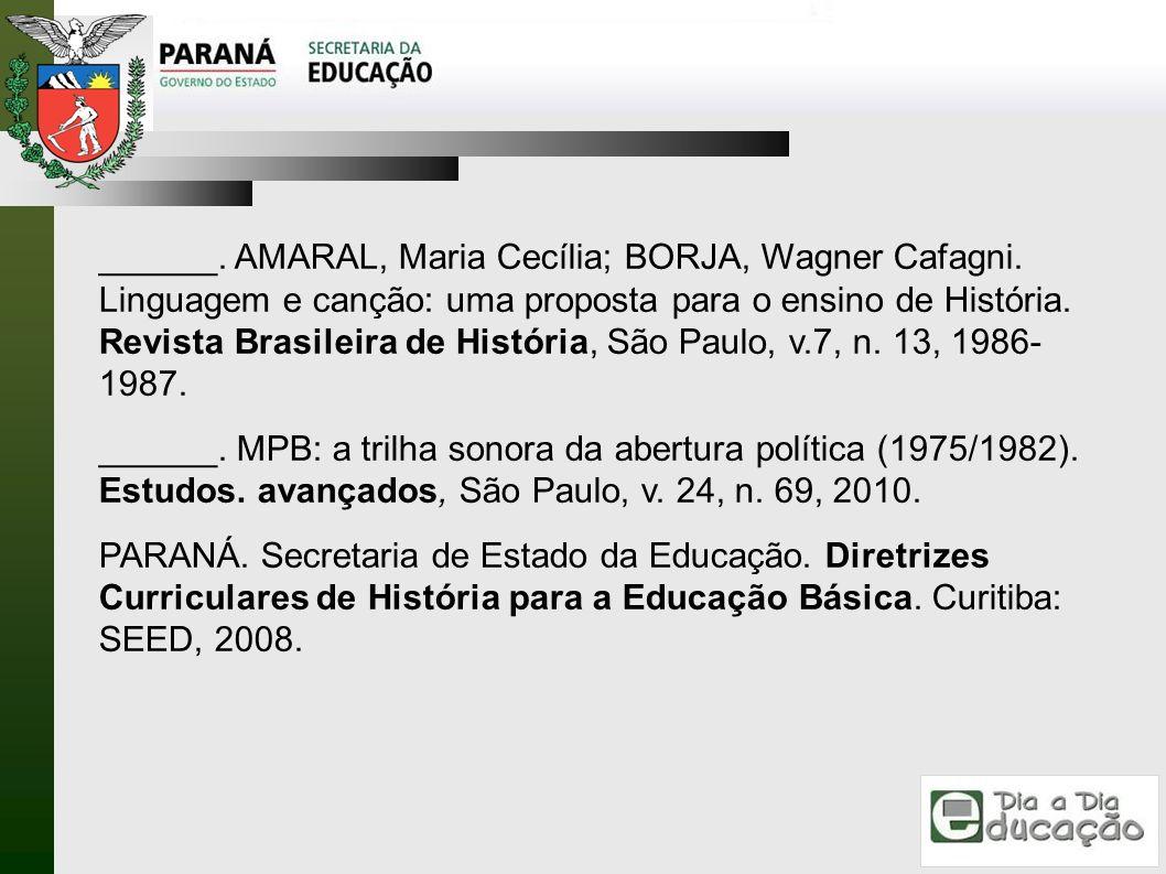______. AMARAL, Maria Cecília; BORJA, Wagner Cafagni. Linguagem e canção: uma proposta para o ensino de História. Revista Brasileira de História, São