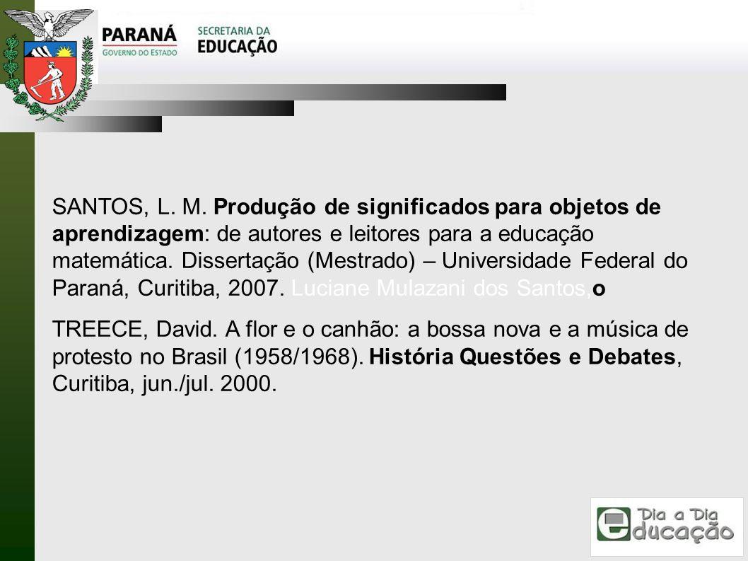 SANTOS, L. M. Produção de significados para objetos de aprendizagem: de autores e leitores para a educação matemática. Dissertação (Mestrado) – Univer