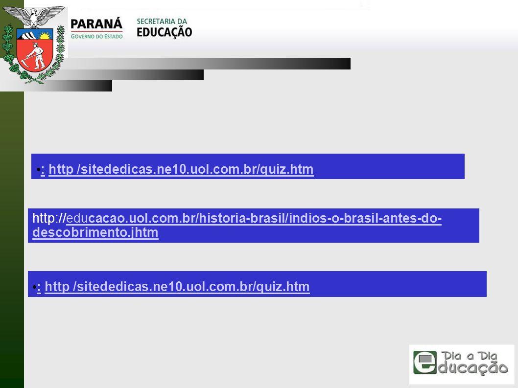 http://educacao.uol.com.br/historia-brasil/indios-o-brasil-antes-do- descobrimento.jhtmeducacao.uol.com.br/historia-brasil/indios-o-brasil-antes-do- d