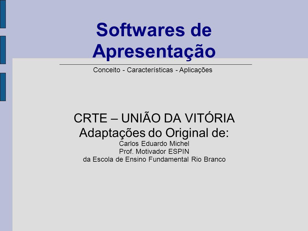 Conceito - Características - Aplicações Softwares de Apresentação CRTE – UNIÃO DA VITÓRIA Adaptações do Original de: Carlos Eduardo Michel Prof. Motiv