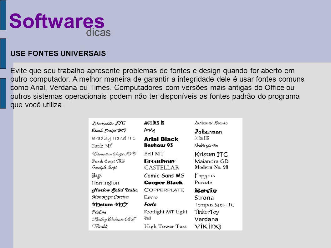 USE FONTES UNIVERSAIS Evite que seu trabalho apresente problemas de fontes e design quando for aberto em outro computador. A melhor maneira de garanti