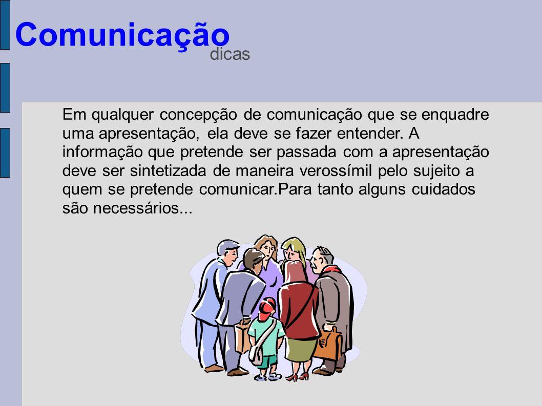 Comunicação dicas Em qualquer concepção de comunicação que se enquadre uma apresentação, ela deve se fazer entender. A informação que pretende ser pas