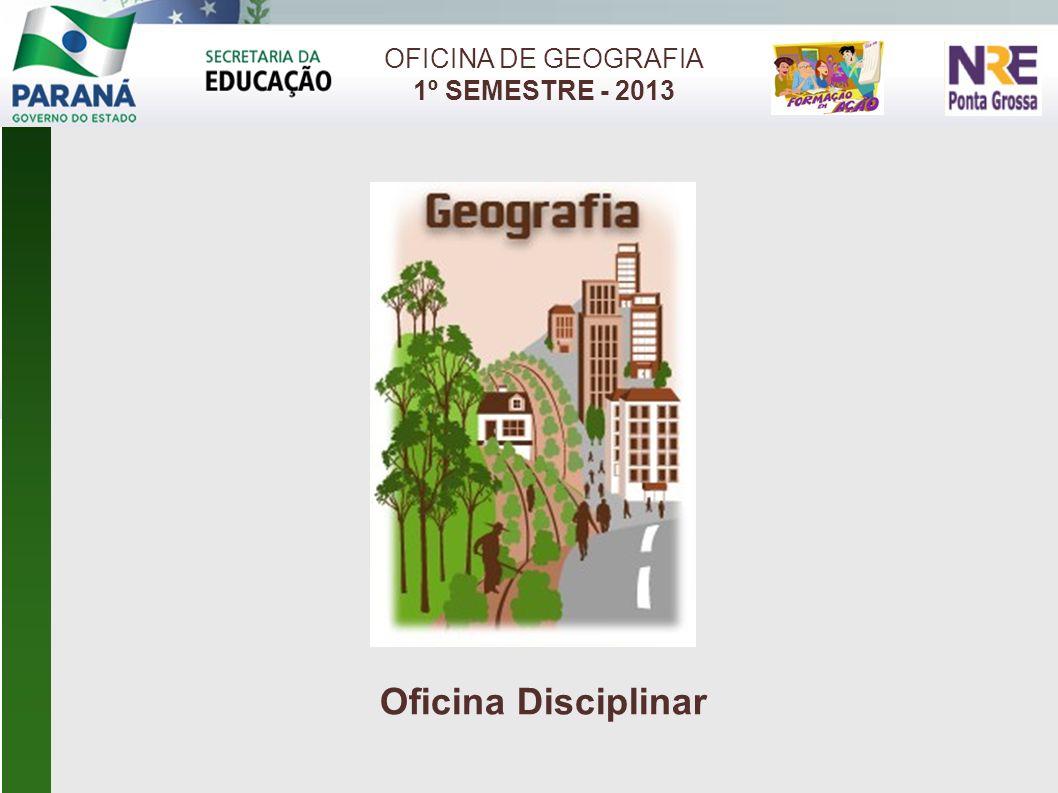 Oficina Disciplinar OFICINA DE GEOGRAFIA 1º SEMESTRE - 2013