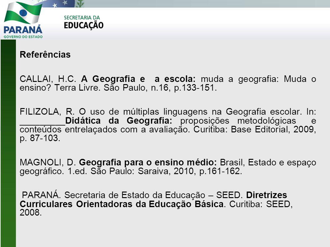 Referências CALLAI, H.C. A Geografia e a escola: muda a geografia: Muda o ensino? Terra Livre. São Paulo, n.16, p.133-151. FILIZOLA, R. O uso de múlti