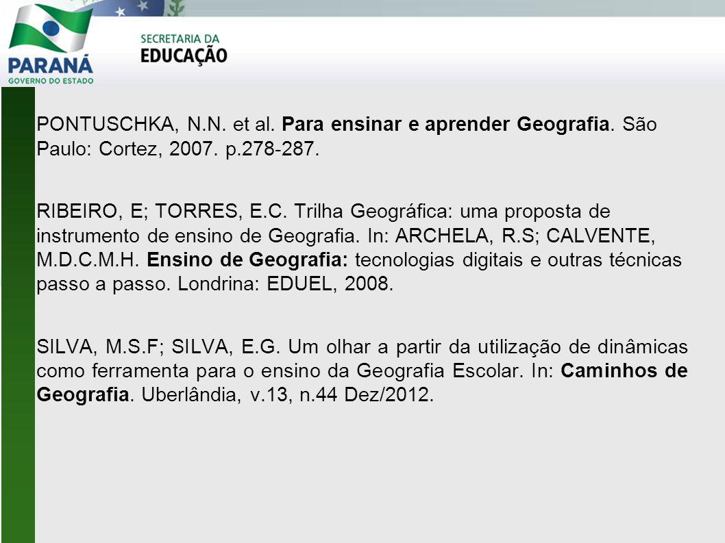 PONTUSCHKA, N.N. et al. Para ensinar e aprender Geografia. São Paulo: Cortez, 2007. p.278-287. RIBEIRO, E; TORRES, E.C. Trilha Geográfica: uma propost