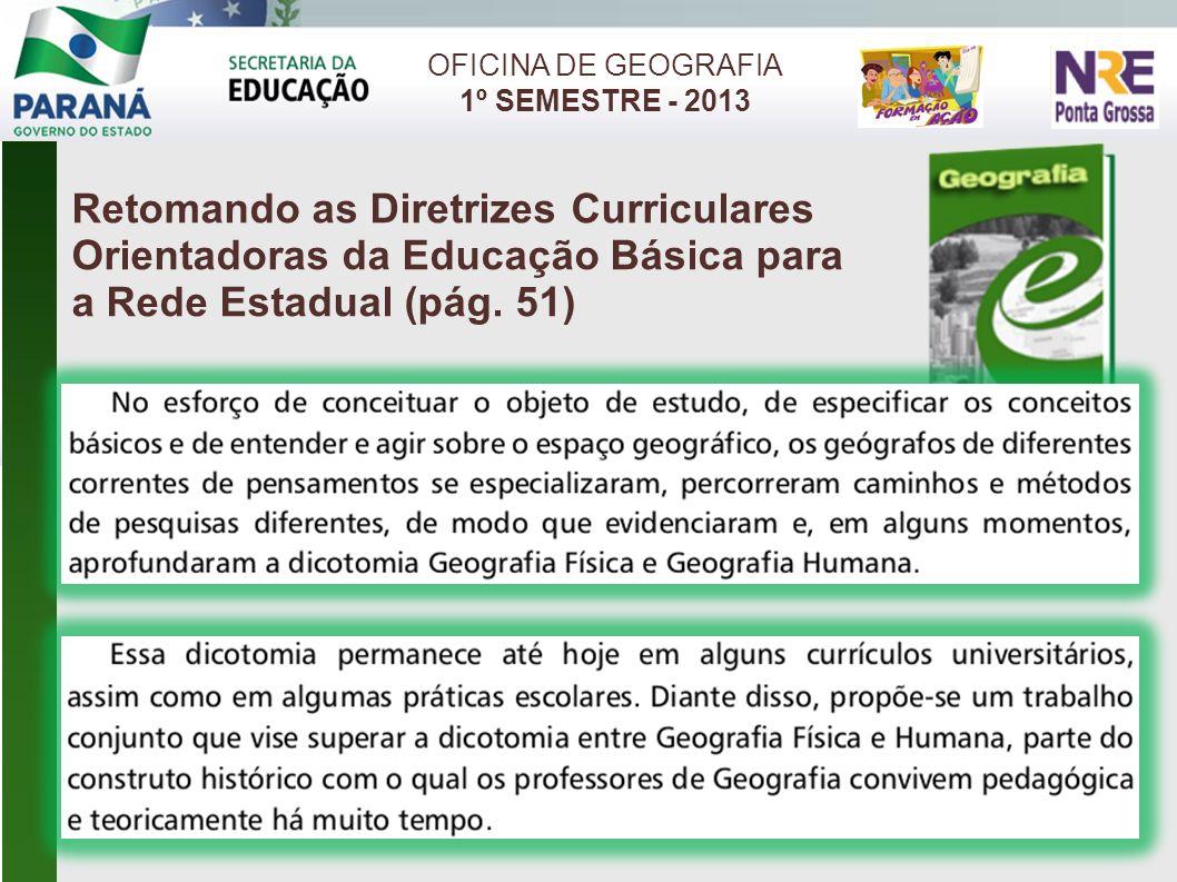 OFICINA DE GEOGRAFIA 1º SEMESTRE - 2013 Retomando as Diretrizes Curriculares Orientadoras da Educação Básica para a Rede Estadual (pág.