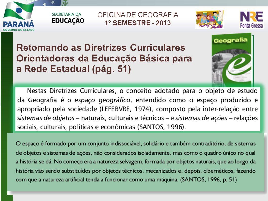 OFICINA DE GEOGRAFIA 1º SEMESTRE - 2013 Retomando as Diretrizes Curriculares Orientadoras da Educação Básica para a Rede Estadual (pág. 51)