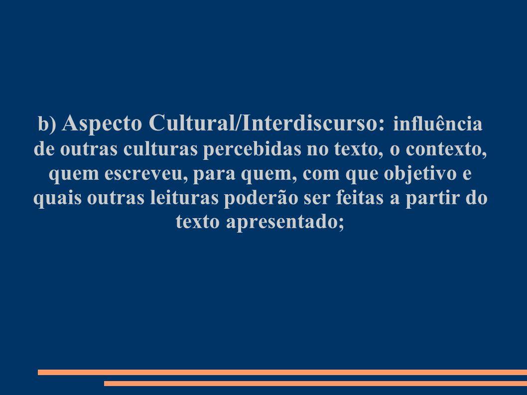 b) Aspecto Cultural/Interdiscurso: influência de outras culturas percebidas no texto, o contexto, quem escreveu, para quem, com que objetivo e quais o
