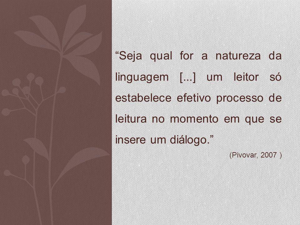 Seja qual for a natureza da linguagem [...] um leitor só estabelece efetivo processo de leitura no momento em que se insere um diálogo.
