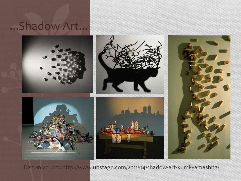 ...Shadow Art... Disponível em: http://www.unstage.com/2011/04/shadow-art-kumi-yamashita/