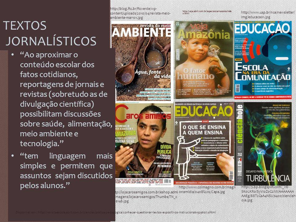 http://veja.abril.com.br/especiais/amazonia/inde x.html TEXTOS JORNALÍSTICOS http://blog.ftc.br/ftcverde/wp- content/uploads/2010/04/revista-meio- ambiente-mar101.jpg http://lojacarosamigos.com.br/eshop.admi n/imagens/lojacarosamigos/Thumbs/TN_c apa148.jpg http://www.colmagno.com.br/magn onamidia/0408%202/Capa.jpg http://www.usp.br/nce/newsletter/ img/educacao1.jpg http://3.bp.blogspot.com/_l16- SKoLKRo/SyVi0Z0GzMI/AAAAAAA AAEg/88T2GsA4NSU/s400/cienciah oje.jpg Ao aproximar o conteúdo escolar dos fatos cotidianos, reportagens de jornais e revistas (sobretudo as de divulgação científica) possibilitam discussões sobre saúde, alimentação, meio ambiente e tecnologia.