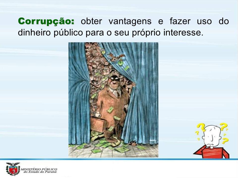 Corrupção: Corrupção: obter vantagens e fazer uso do dinheiro público para o seu próprio interesse.