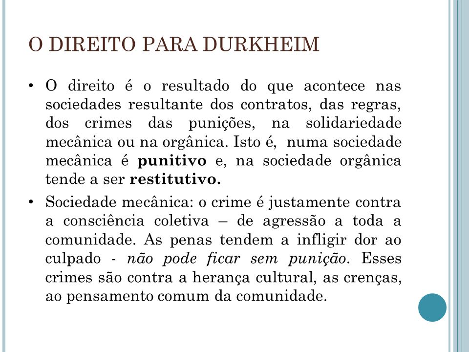O DIREITO PARA DURKHEIM O direito é o resultado do que acontece nas sociedades resultante dos contratos, das regras, dos crimes das punições, na solid