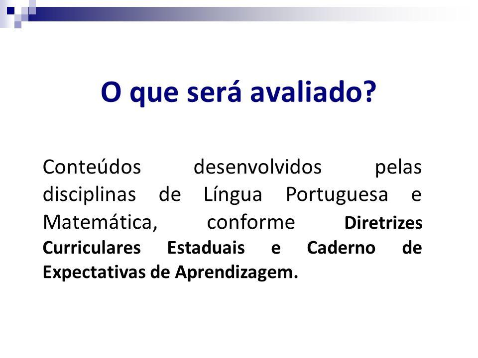 O que será avaliado? Conteúdos desenvolvidos pelas disciplinas de Língua Portuguesa e Matemática, conforme Diretrizes Curriculares Estaduais e Caderno